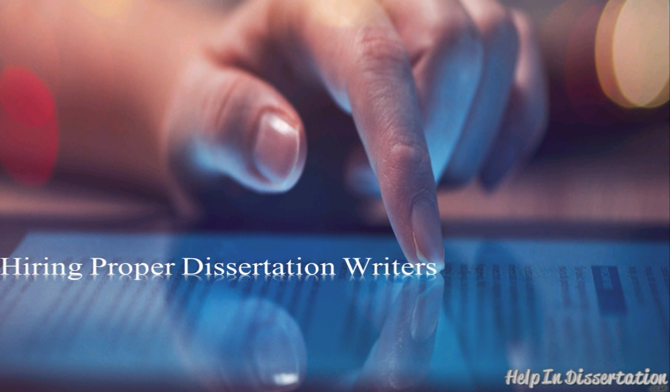 Hiring Proper Dissertation Writers